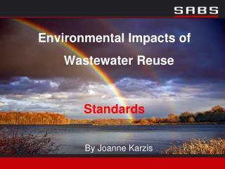 Environmental Impacts of Wastewater Reuse   Standards  By Joanne Karzis