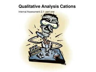 Qualitative Analysis Cations Internal Assessment 2.1- part one
