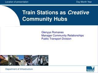 Train Stations as  Creative  Community Hubs