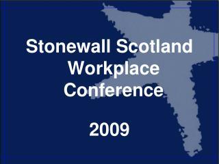 Stonewall Scotland Workplace Conference  2009