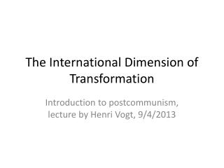 The International Dimension of Transformation