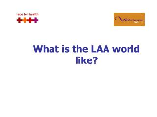 What is the LAA world like?