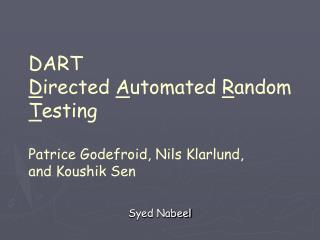 DART D irected  A utomated  R andom  T esting Patrice Godefroid, Nils Klarlund, and Koushik Sen