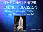 THE CHALLENGER  LAUNCH DECISION Risky Technology, Culture, and Deviance at NASA