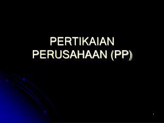 PERTIKAIAN PERUSAHAAN (PP)