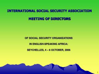OF SOCIAL SECURITY ORGANIZATIONS IN ENGLISH-SPEAKING AFRICA: SEYCHELLES, 4 – 6 OCTOBER, 2006