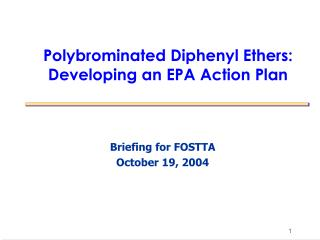 Polybrominated Diphenyl Ethers:  Developing an EPA Action Plan