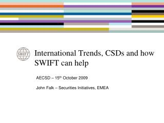 International Trends, CSDs and how SWIFT can help