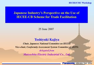 Toshiyuki Kajiya Chair, Japanese National Committee on IECEE