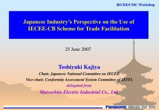 Toshiyuki Kajiya Chair, Japanese National Committee on IECEE