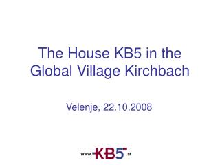 The House KB5 in the Global Village Kirchbach