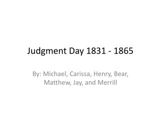 Judgment Day 1831 - 1865