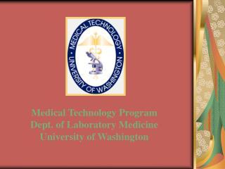 Medical Technology Program Dept. of Laboratory Medicine University of Washington