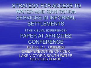 By Eng. P. L. OMBOGO CHIEF EXECUTIVE OFFICER LAKE VICTORIA SOUTH WATER SERVICES BOARD