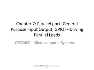 Chapter 7: Parallel port General Purpose Input Output, GPIO --Driving Parallel Loads
