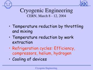 Cryogenic Engineering CERN, March 8 - 12, 2004