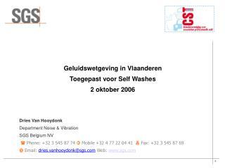 Geluidswetgeving in Vlaanderen Toegepast voor Self Washes 2 oktober 2006 Dries Van Hooydonk