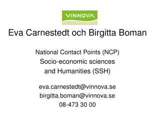 Eva Carnestedt och Birgitta Boman National Contact Points (NCP)  Socio-economic sciences