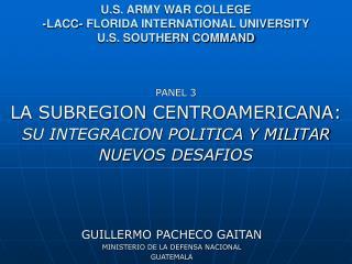 LA SUBREGION CENTROAMERICANA: SU INTEGRACION POLITICA Y MILITAR NUEVOS DESAFIOS
