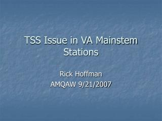 TSS Issue in VA Mainstem Stations