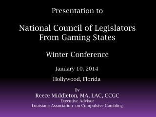 Presentation to  National Council of Legislators  From Gaming States Winter Conference