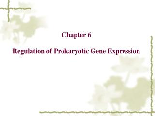 Chapter 6   Regulation of Prokaryotic Gene Expression