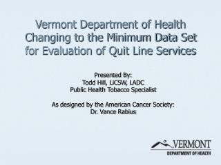 Vermont Department of Health Changing to the Minimum Data Set for Evaluation of Quit Line Services