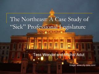 The Northeast: A Case Study of  Sick  Professional Legislature