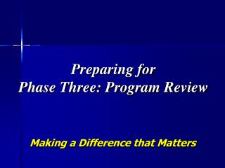 Preparing for  Phase Three: Program Review