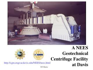 A NEES Geotechnical Centrifuge Facility at Davis