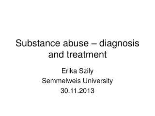 Substance abuse – diagnosis and treatment