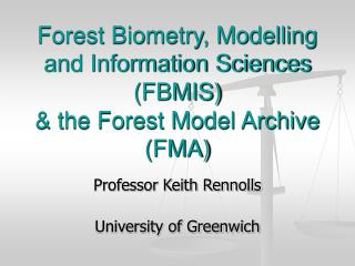 Forest Biometry, Modelling and Information Sciences (FBMIS) & the Forest Model Archive (FMA)