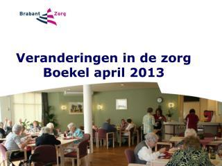 Veranderingen in de zorg Boekel april 2013