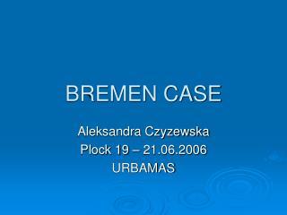 BREMEN CASE