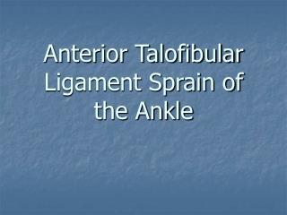 Anterior Talofibular Ligament Sprain of the Ankle