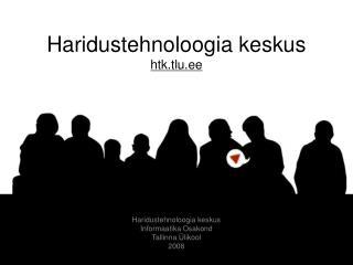Haridustehnoloogia keskus htk.tlu.ee