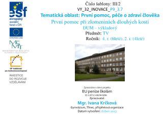 Číslo šablony: III/2 VY_32_INOVACE_ P9_3.7 Tematická oblast:  První pomoc, péče o zdraví člověka