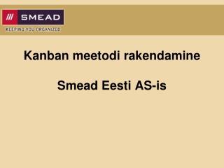 Kanban meetodi rakendamine Smead Eesti AS-is