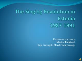 The Singing Revolution in  Estonia 1987-1991
