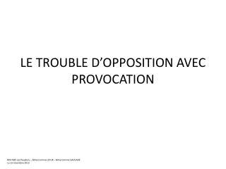LE TROUBLE D'OPPOSITION AVEC PROVOCATION