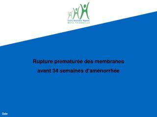 Rupture prématurée des membranes  avant 34 semaines d'aménorrhée