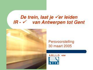 De trein, laat je   er leiden IR -        van Antwerpen tot Gent