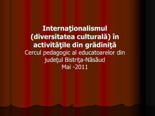 Internaţionalismul (diversitatea culturală) în activităţile din grădiniţă