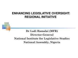Dr Ladi Hamalai  (MFR) Director-General  National Institute for Legislative Studies