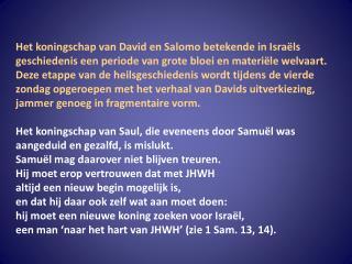 Samuël  moet er echter voor zorgen  niet de zelfde vergissing te maken als bij Saul,