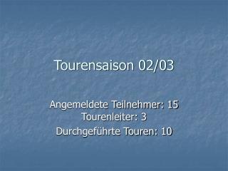 Tourensaison 02/03