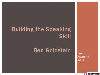 Building the Speaking Skill Ben Goldstein
