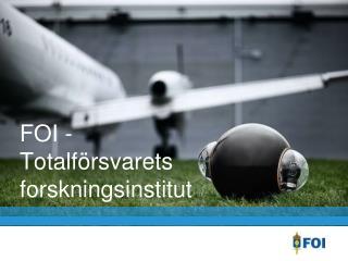 FOI - Totalförsvarets  forskningsinstitut