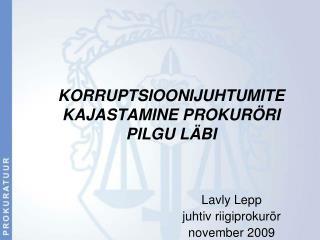 KORRUPTSIOONIJUHTUMITE KAJASTAMINE PROKUR�RI  PILGU L�BI