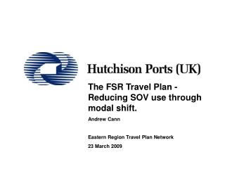The FSR Travel Plan -  Reducing SOV use through modal shift. Andrew Cann